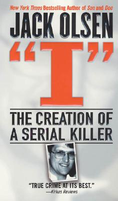 I: The Creation of a Serial Killer - Olsen, Jack