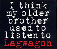 I Think My Older Brother Used to Listen to Lagwagon - Lagwagon