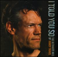 I Told You So: The Ultimate Hits of Randy Travis - Randy Travis