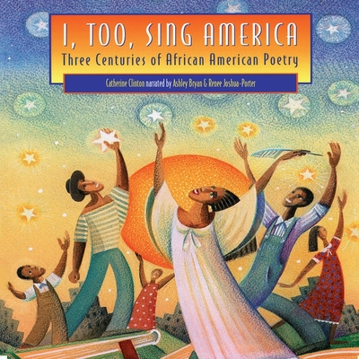 I, Too, Sing America - Clinton, Catherine, Professor, and Bryan, Ashley (Read by), and Joshua-Porter, Renee (Read by)