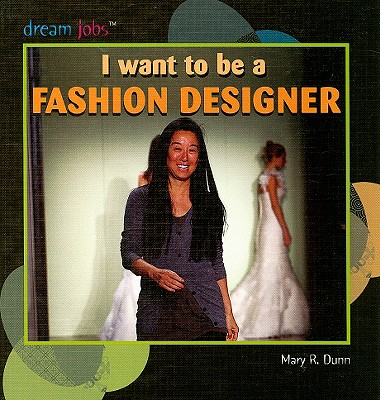 I Want to Be a Fashion Designer - Dunn, Mary R