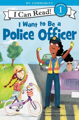 I Want to Be a Police Officer - Driscoll, Laura