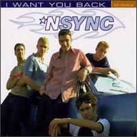 I Want You Back  - *NSYNC