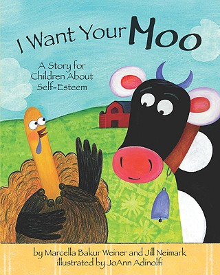 I Want Your Moo: A Story for Children about Self-Esteem - Weiner, Marcella Bakur, Ph.D.