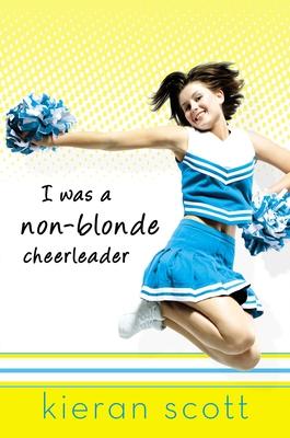 I Was a Non-Blonde Cheerleader - Scott, Kieran