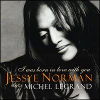 I Was Born in Love with You: Jessye Norman Sings Michel Legrand - Jessye Norman