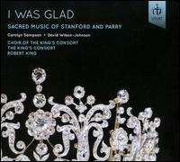 I Was Glad: Sacred Music of Stanford and Parry - Carolyn Sampson (soprano); Catrin Finch (harp); David Wilson-Johnson (bass); King's Consort Choir (choir, chorus);...