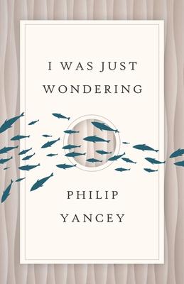 I Was Just Wondering (Rev) - Yancey, Philip