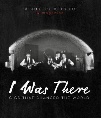 I Was There: Gigs That Changed the World - Paytress, Mark