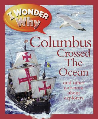 I Wonder Why Columbus Crossed the Ocean: And Other Questions about Explorers - Greenwood, Rosie