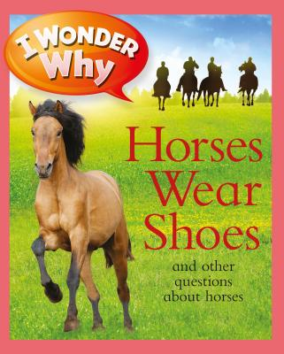 I Wonder Why Horses Wear Shoes: And Other Questions about Horses - Gaff