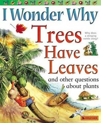 I Wonder Why Trees Have Leaves: And Other Questions about Plants - Charman, Andrew
