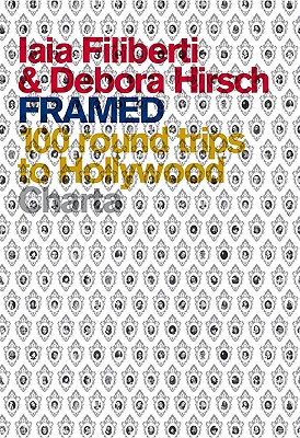 Iaia Filiberti & Debora Hirsch: Framed: 100 Round Trips to Hollywood -