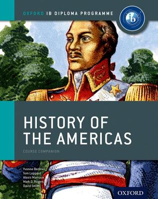Ib History of the Americas Course Book: Oxford Ib Diploma Program - Leppard, Tom, and Berliner, Yvonne, and Mamaux, Alexis
