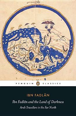 Ibn Fadlan and the Land of Darkness: Arab Travellers in the Far North - Fadlan, Ibn, and Stone, Caroline (Translated by), and Lunde, Paul (Translated by)