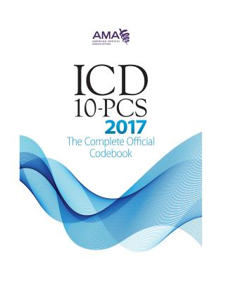 ICD-10-PCS: The Complete Offical Codebook 2017 - American Medical Association