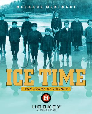 Ice Time: The Story of Hockey - McKinley, Michael