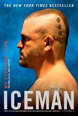Iceman: My Fighting Life - Liddell, Chuck, and Millman, Chad