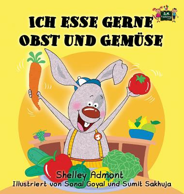 Ich Esse Gerne Obst Und Gemuse: I Love to Eat Fruits and Vegetables (German Edition) - Admont, Shelley, and Publishing, S a