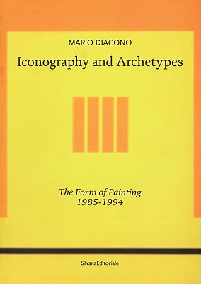 Iconography and Archetypes: The Form of Painting 1985-1994 - Diacono, Mario