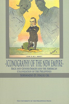 Iconography of the New Empire: Race and Gender Images and the American Colonization of the Philippines - Jr, Servando D Halili
