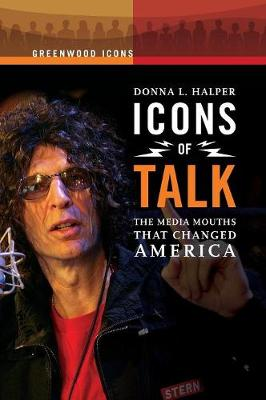 Icons of Talk: The Media Mouths That Changed America - Halper, Donna L