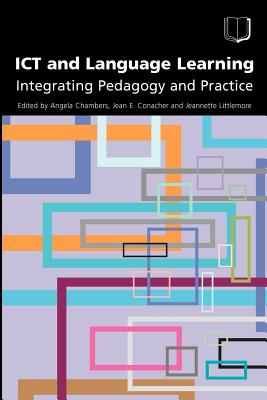 ICT and Language Learning: Integrating Pedagogy and Practice - Chambers, A (Editor)