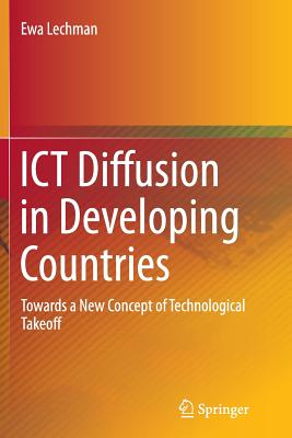 Ict Diffusion in Developing Countries: Towards a New Concept of Technological Takeoff - Lechman, Ewa