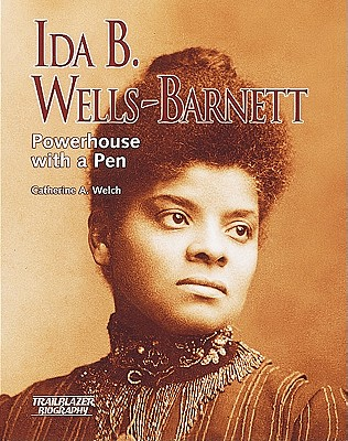 Ida B. Wells-Barnett: Powerhouse with a Pen - Welch, Catherine A