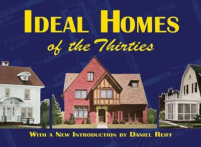 Ideal Homes of the Thirties - Ideal Homes, and Reiff, Daniel (Introduction by)