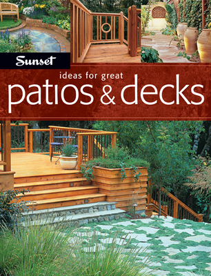 Ideas for Great Patios & Decks - Atkinson, Scott, and Editors of Sunset Books