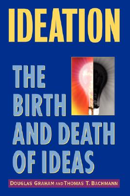 Ideation: The Birth and Death of Ideas - Graham, Douglas, and Bachmann, Thomas T