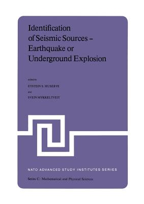 Identification of Seismic Sources Earthquake or Underground Explosion: Proceedings of the NATO Advance Study Institute Held at Voksenasen, Oslo, Norway, September 8 18, 1980 - Husebye, Eystein S (Editor)