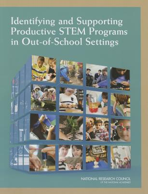 Identifying and Supporting Productive STEM Programs in Out-of-School Settings - Board on Science Education, and Division of Behavioral and Social Sciences and Education, and National Research Council