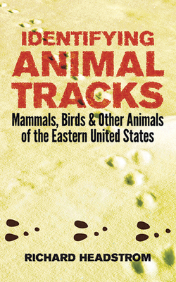 Identifying Animal Tracks: Mammals, Birds, and Other Animals of the Eastern United States - Headstrom, Richard