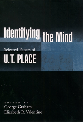 Identifying the Mind: Selected Papers of U. T. Place - Place, U T, and Graham, George (Editor), and Valentine, Elizabeth R (Editor)