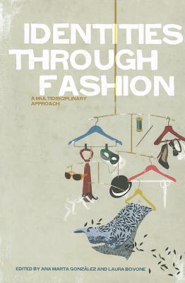 Identities Through Fashion: A Multidisciplinary Approach - Gonzalez, Ana Martha (Editor), and Bovone, Laura (Editor)