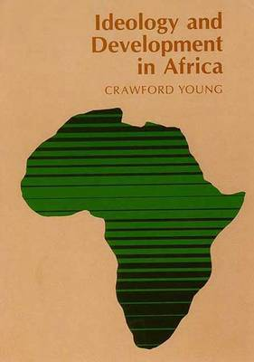 Ideology and Development in Africa - Young, Crawford, Professor