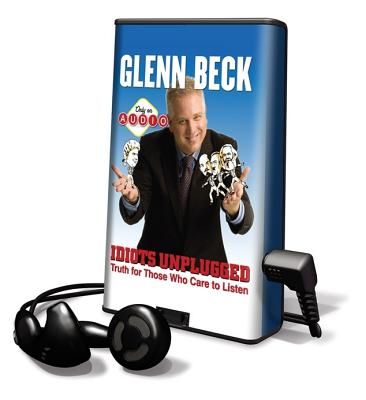 Idiots Unplugged: Truth for Those Who Care to Listen - Beck, Glenn (Read by)