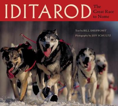 Iditarod: The Great Race to Nome - Sherwonit, Bill, and Schultz, Jeff (Photographer)