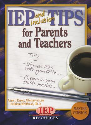 IEP and Inclusion Tips for Parents and Teachers - Eason, Anne I, and Whitbread, Kathleen