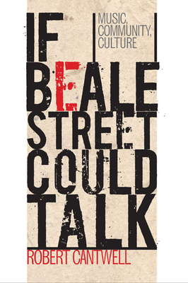 If Beale Street Could Talk: Music, Community, Culture - Cantwell, Robert