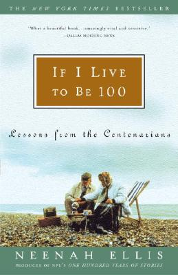 If I Live to Be 100: Lessons from the Centenarians - Ellis, Neenah