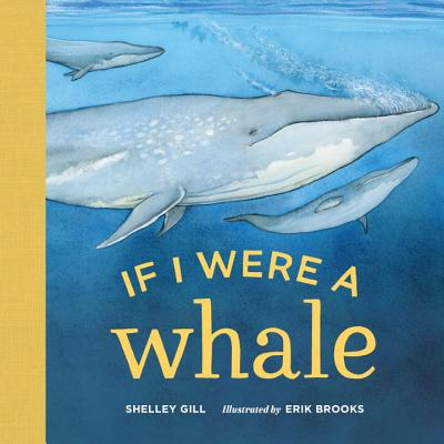 If I Were a Whale - Gill, Shelley, and Brooks, Erik (Illustrator)
