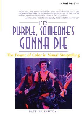 If It's Purple, Someone's Gonna Die: The Power of Color in Visual Storytelling - Bellantoni, Patti