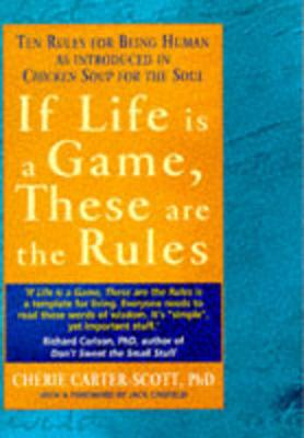 If Life is a Game, These are the Rules: Ten Rules for Being Human - Carter-Scott, Cherie