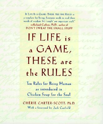 If Life Is a Game, These Are the Rules - Carter-Scott, Cherie, PH.D. (Preface by), and Canfield, Jack (Foreword by)