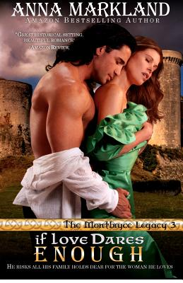 If Love Dares Enough: The Montbryce Legacy Book Three - Markland, Anna