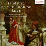 If Music Be the Food of Love: Love Songs of the Renaissance & Baroque