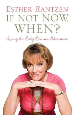 If Not Now, When?: Living the Baby Boomer Adventure - Rantzen, Esther